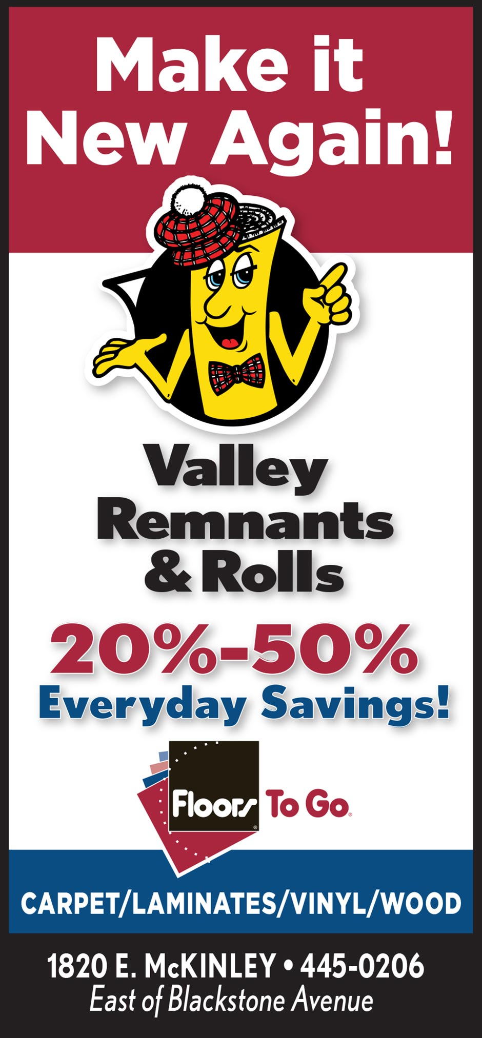 Make it new again with valley remnants & rolls!  20-50% savings every day at Floors To Go in Fresno!